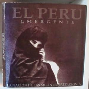 El Peru emergente: la nacion de la mil interpretaciones: Hugo Guerra Arteaga; Alejandro Miró ...