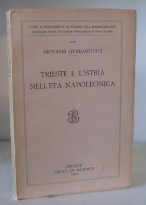 Trieste e l'Istria nell'età napoleonica: Quarantotti, Giovanni