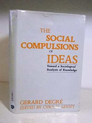 The Social Compulsions of Ideas : Toward: Degre, Gerard ;