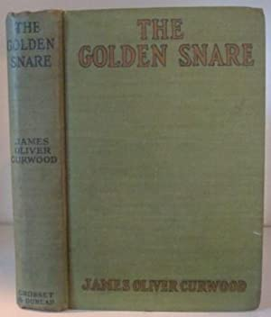 The Golden Snare, Illustrated with Scenes from: Curwood, James Oliver
