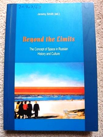 Beyond the Limits: The Concept of Space in Russian History and Culture - Jeremy Smith