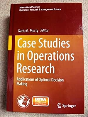 Case Studies in Operations Research: Applications of: Katta G. Murty