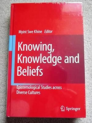 Knowing, Knowledge and Beliefs: Epistemological Studies across: Myint Swe Khine