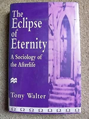 The Eclipse of Eternity: A Sociology of the Afterlife