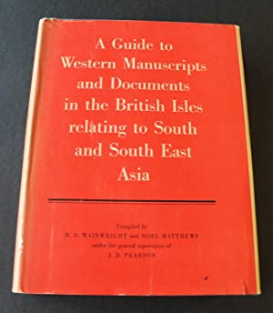 A Guide to Western Manuscripts and Documents in the British Isles Relating to South and South Eas...