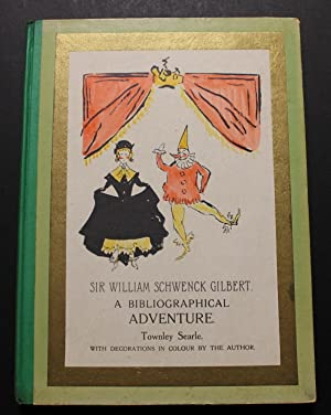 Sir William Schwenck Gilbert, with Bibliographical Adventures in the Gilbert & Sullivan Operas.