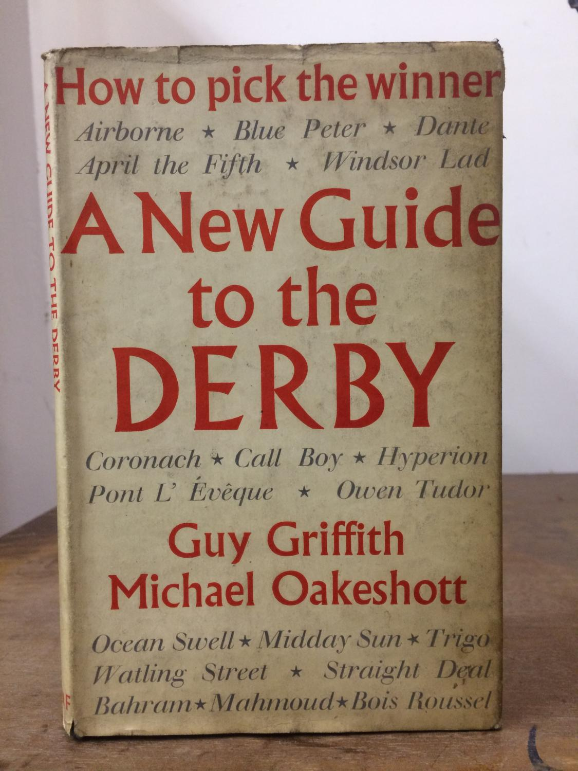 A New Guide to the Derby: How to Pick the Winner Griffith, Guy and Oakeshott, Michael