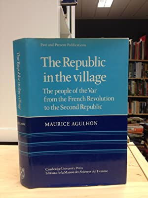 The Republic in the Village: The People: Agulhon, Maurice