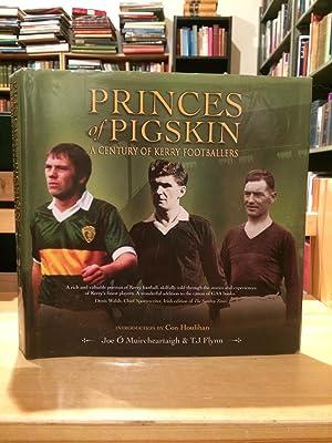 Princes of Pigskin: A Century of Kerry: Joe O' Muircheartaigh;