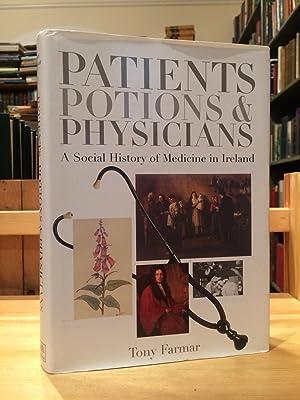 Patients, Potions And Physicians: A Social History: Tony Farmar
