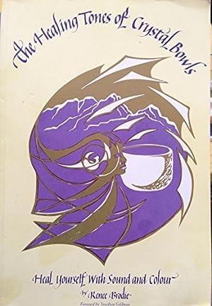 The Healing Tones of Crystal Bowls: Heal: Renee Brodie; Jonothan