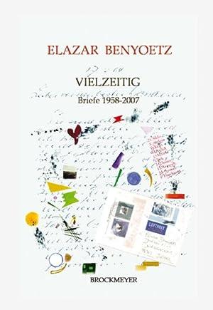 """VIELZEITIG """" Briefe 1958-2007: Elazar Benyoetz"""