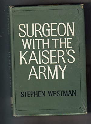 Surgeon with the Kaiser's Army: Westman, Stephen MD