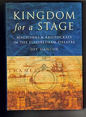 Kingdom for a Stage Magicians and Aristocrats in the Elizabethan Theatre: Hancox Joy:
