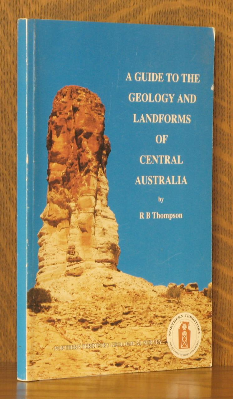 A GUIDE TO THE GEOLOGY AND LANDFORMS OF CENTRAL AUSTRALIA: R. B. Thompson