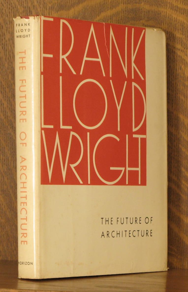 THE FUTURE OF ARCHITECTURE: Frank Lloyd Wright