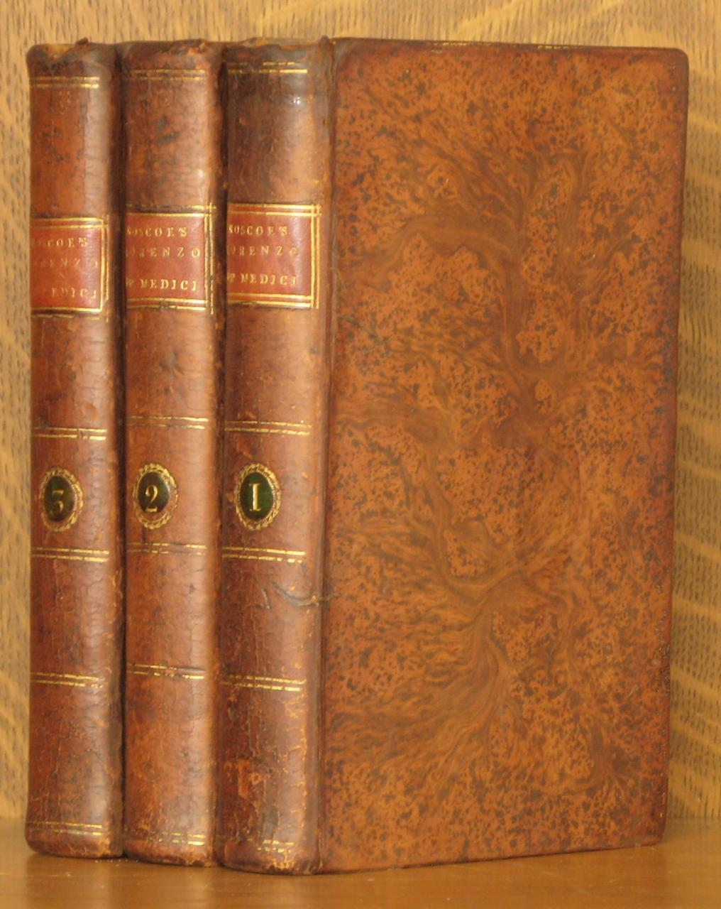THE LIFE OF LORENZO DE' MEDICI, CALLED THE MAGIFICENT. THE FIRST AMERICAN, FROM THE FOURTH LONDON EDITION, CORRECTED, IN THREE VOLUMES. William Rosco