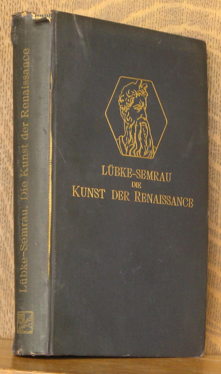 Die Kunst Der Renaissance In Italien Und Im Norden By Wilhelm Lubke Revised By Max Semrau Very Good Hardcover 1907 Revised Andre Strong Bookseller