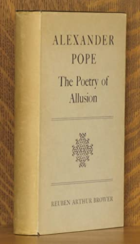 ALEXANDER POPE The Poetry of Allusion: Reuben Arthur Brower