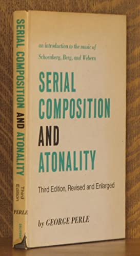 SERIAL COMPOSITION AND ATONALITY, AN INTRODUCTION TO THE MUSIC OF SCHOENBERG, BERG, AND WEBERN: ...