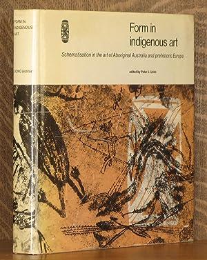 FORM IN INDIGENOUS ART, SCHEMATISATION IN THE ART OF ABORIGINAL AUSTRALIA AND PREHISTORIC EUROPE: ...