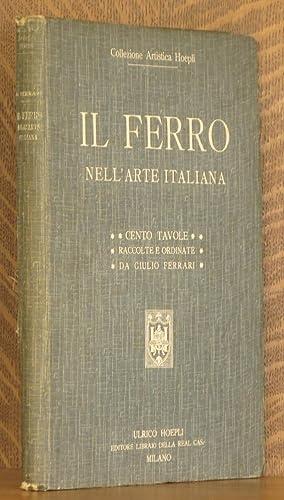 IL FERRO NELL'ARTE ITALIANA, CENTO TAVOLE RIPRODUZIONI IN GRAN PARTE INEDITE DI 169 SOGGETTI: ...