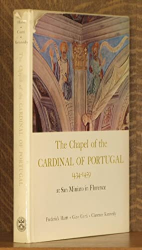 THE CHAPEL OF THE CARDINAL OF PORTUGAL 1434-1459 AT SAN MINIATO IN FLORENCE: Frederick Hartt, Gino ...