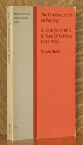 THE CHINESE LITERATI ON PAINTING, SU SHIH (1037-1101) TO TUNG CH'I-CH'ANG (1555-1636), ...