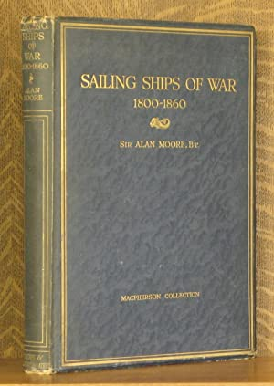 SAILING SHIPS OF WAR 1800-1860 INCLUDING THE: Alan Moore