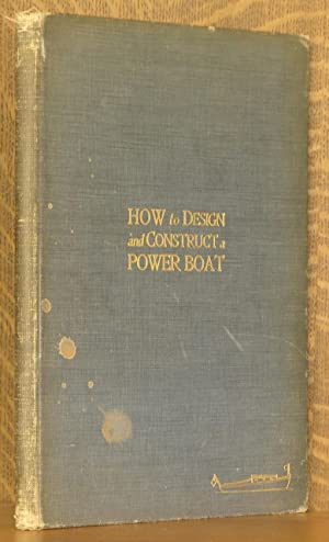 HOW TO DESIGN AND CONSTRUCT A POWER BOAT, REPRINTED FROM THE RUDDER: ANONYMOUS