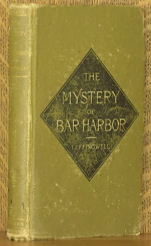 THE MYSTERY OF BAR HARBOR - A MELO-DRAMATIC ROMANCE OF FRANCE AND MT. DESERT: Alsop Leffingwell