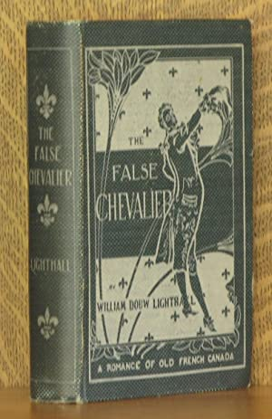 THE FALSE CHEVALIER, OR THE LIFEGUARD OF MARIE ANTIONETTE: W. D. Lighthall