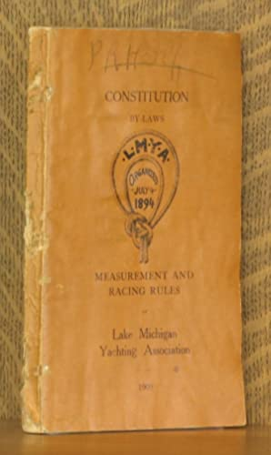 LAKE MICHIGAN YACHTING ASSOCIATION CONSTITUTION BY-LAWS, MEASUREMENT AND RACING RULES 1909: ...