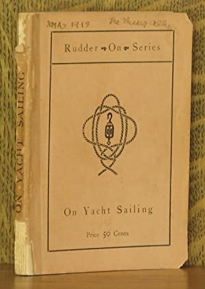 ON YACHT SAILING, A SIMPLE TREATISE FOR BEGINNERS UPON THE ART OF HANDLING SMALL YACHTS AND BOATS: ...