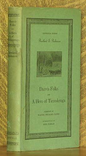 DANVIS FOLKS AND A HERO OF TICONDEROGA: Rowland E. Robinson, foreword by Walter Prichard Eaton, ...