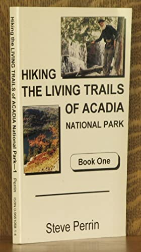 HIKING THE LIVING TRAILS OF ACADIA NATIONAL PARK, BOOK ONE: Steve Perrin