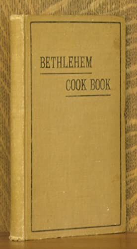THE BETHLEHEM COOK BOOK, A COLLECTION OF RECIPES CONTRIBUTED BY THE LADIES OF BETHLEHEM, PA., AND ...