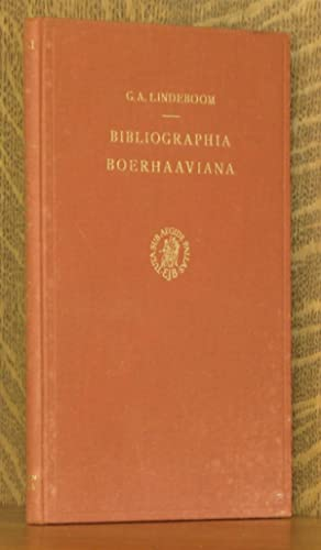 BIBLIOGRAPHIA BOERHAAVIANA, LIST OF PUBLICATIONS WRITTEN OR PROVIDED BY H. BOERHAAVE OR BASED UPON ...