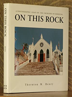 ON THIS ROCK - A PHOTOGRAPHIC ESSAY ON THE CHURHES OF BERMUDA: Thornton M. Henry