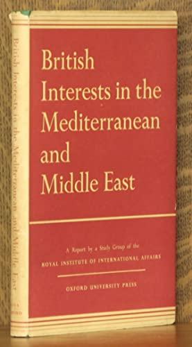 BRITISH INTERESTS IN THE MEDITERRANEAN AND MIDDLE EAST: Chatham House Study Group, Knox Helm, ...