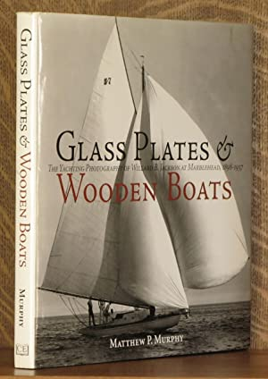 GLASS PLATES AND WOODEN BOATS, THE YACHTING PHOTOGRAPHY OF WILLARD B. JACKSON AT MARBLEHEAD, 1898-...
