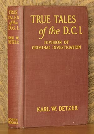 TRUE TALES OF THE D.C.I. (DIVISION OF: Karl W. Detzer