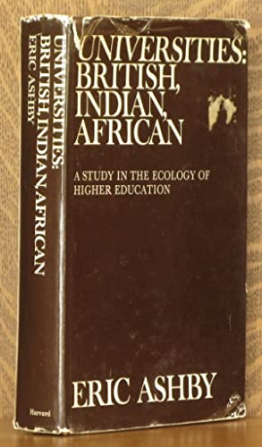 UNIVERSITIES: BRITISH, INDIAN, AFRICAN, A STUDY IN THE ECOLOGY OF HIGHER EDUCATION: Eric Ashby