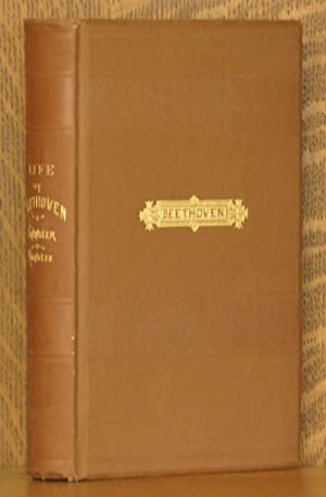 THE LIFE OF BEETHOVEN, INCLUDING THE BIOGRAPHY BY SCHINDLER, BEETHOVEN'S CORRESPONDENCE WITH ...