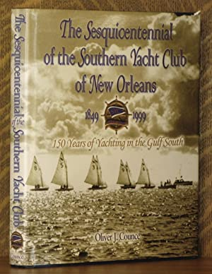 THE SESQUICENTENNIAL OF THE SOUTHERN YACHT CLUB OF NEW ORLEANS, 1849-1999: Oliver J. Counce