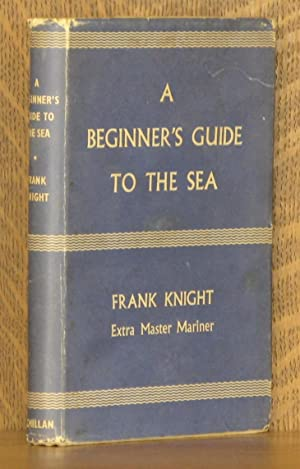 A BEGINNER'S GUIDE TO THE SEA: Frank Knight