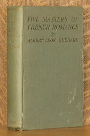FIVE MASTERS OF FRENCH ROMANCE, ANATOLE FRANCE, PIERRE LOTI, PAUL BOURGET, MAURICE BARRES, ROMAIN ...