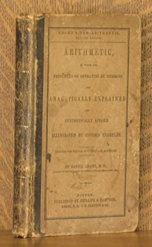 ARITHMETIC, IN WHICH THE PRINCIPLES OF OPERATING BY NUMBERS ARE ANALYTICALLY EXPLAINED AND ...