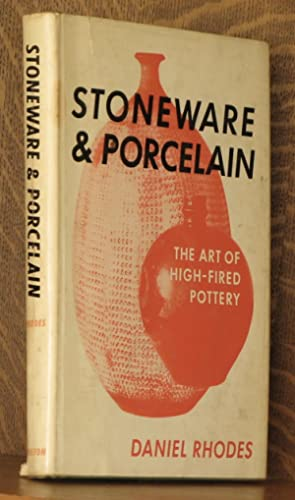 STONEWARE AND PORCELAIN, THE ART OF HIGH-FIRED POTTERY: Daniel Rhodes
