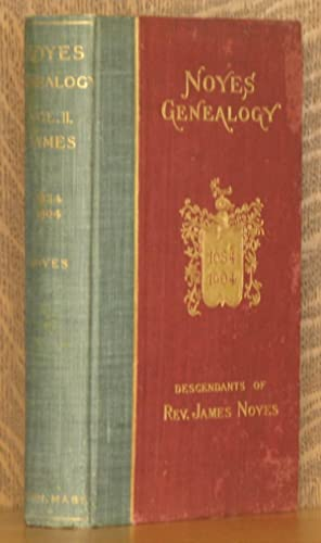 GENEALOGICAL RECORD OF SOME OF THE NOYES DESCENDANTS OF JAMES, NICHOLAS AND PETER NOYES. VOL. 2 - ...
